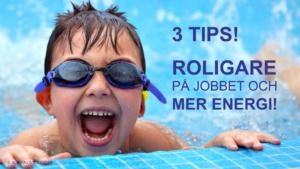 3 TIPS - Roligare på jobbet och mer energi