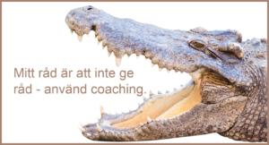 Mitt råd är att inte ge råd - använd coaching