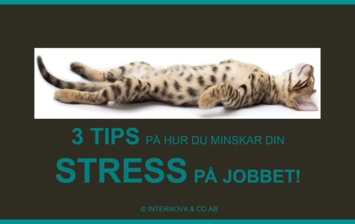 BLOGG - 3 TIPS PÅ HUR DU MINSKAR DIN STRESS PÅ JOBBET