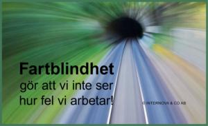 Fartblindhet gör att vi inte ser hur fel vi arbetar